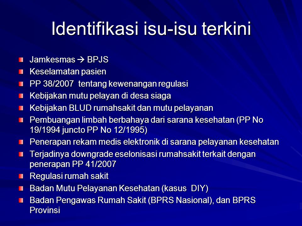 Identifikasi isu-isu terkini Jamkesmas  BPJS Keselamatan pasien PP 38/2007 tentang kewenangan regulasi Kebijakan mutu pelayan di desa siaga Kebijakan