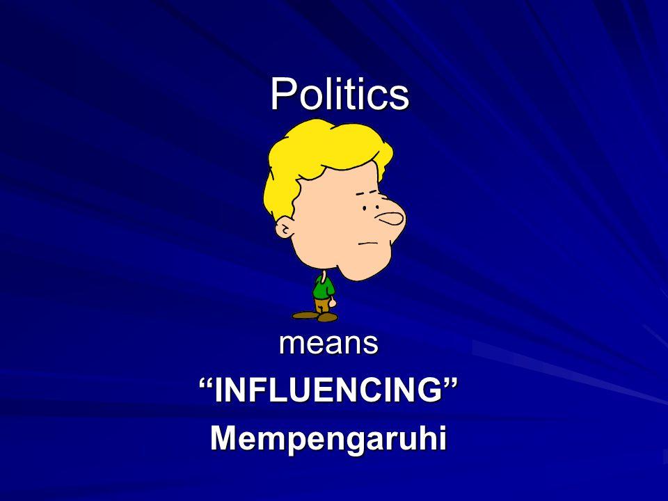 """Politics means""""INFLUENCING""""Mempengaruhi"""