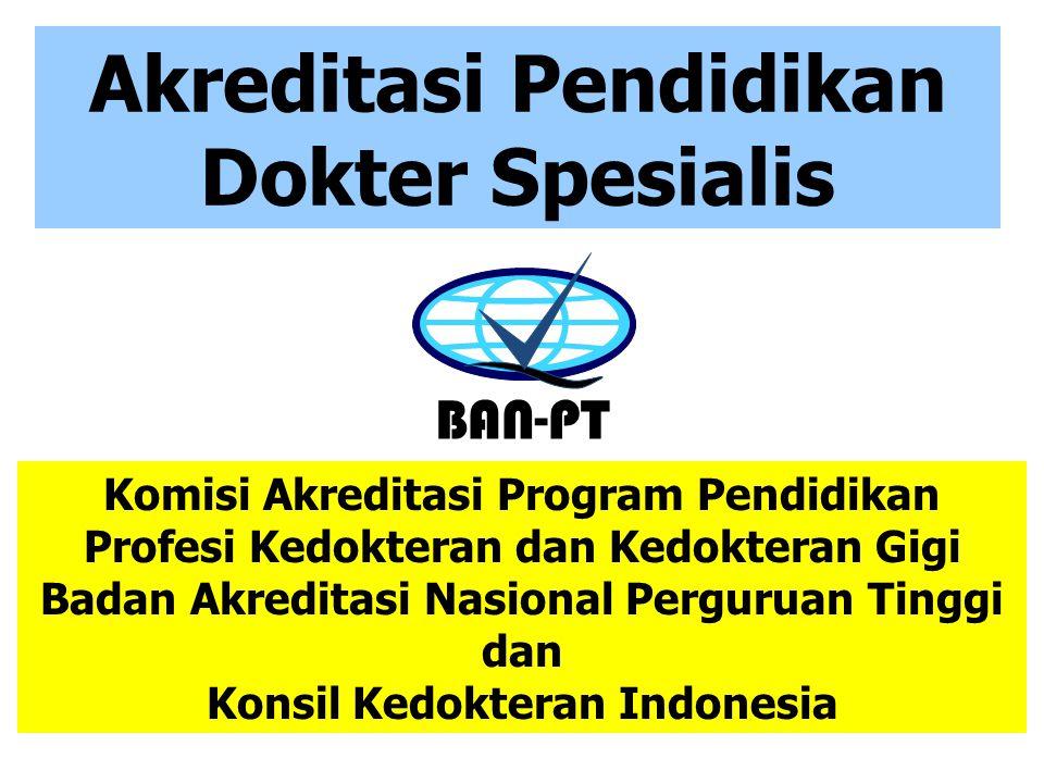 Akreditasi Pendidikan Dokter Spesialis BAN-PT Komisi Akreditasi Program Pendidikan Profesi Kedokteran dan Kedokteran Gigi Badan Akreditasi Nasional Pe