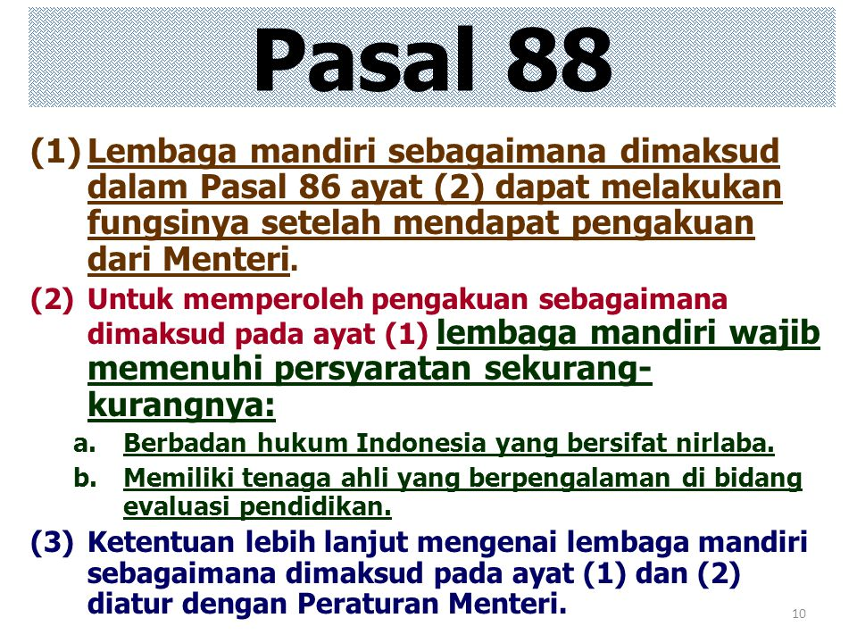 10 Pasal 88 (1)Lembaga mandiri sebagaimana dimaksud dalam Pasal 86 ayat (2) dapat melakukan fungsinya setelah mendapat pengakuan dari Menteri. (2)Untu