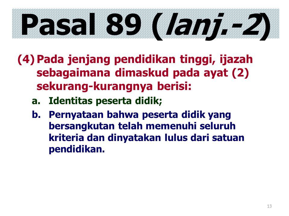 13 (4)Pada jenjang pendidikan tinggi, ijazah sebagaimana dimaskud pada ayat (2) sekurang-kurangnya berisi: a.Identitas peserta didik; b.Pernyataan bah