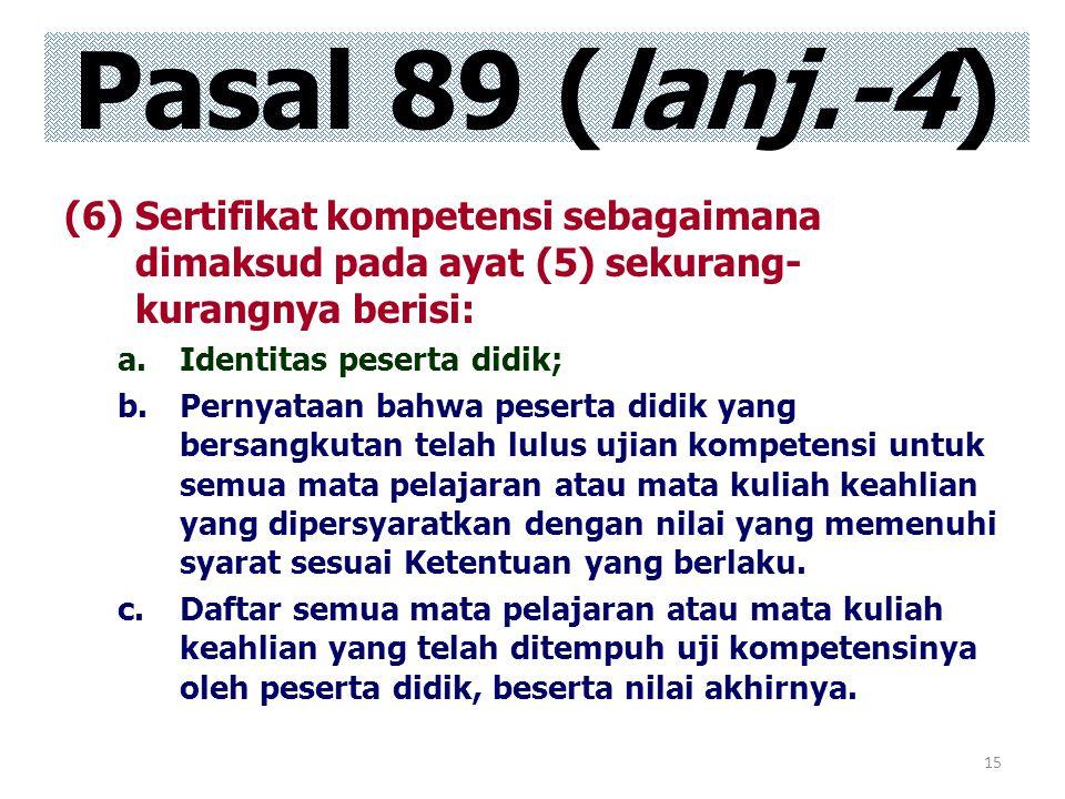 15 (6)Sertifikat kompetensi sebagaimana dimaksud pada ayat (5) sekurang- kurangnya berisi: a.Identitas peserta didik; b.Pernyataan bahwa peserta didik