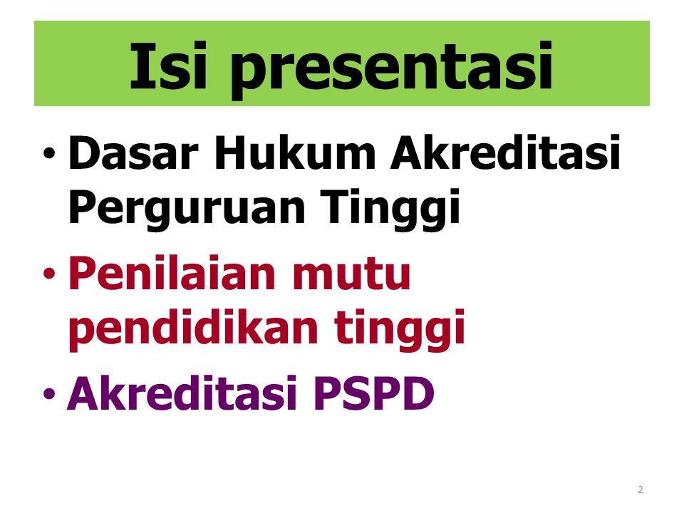 2 Isi presentasi Dasar Hukum Akreditasi Perguruan Tinggi Penilaian mutu pendidikan tinggi Akreditasi PSPD