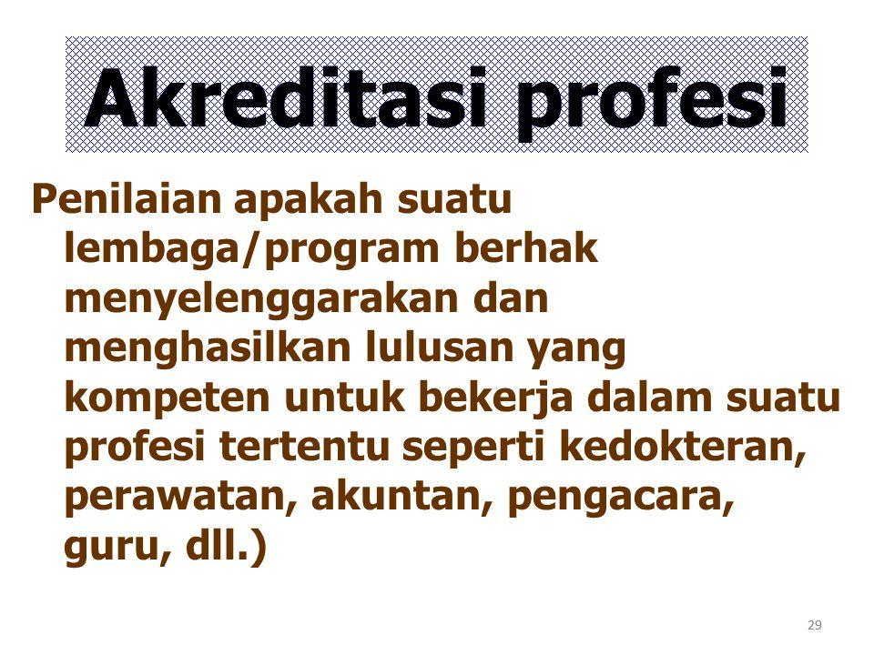 29 Akreditasi profesi Penilaian apakah suatu lembaga/program berhak menyelenggarakan dan menghasilkan lulusan yang kompeten untuk bekerja dalam suatu