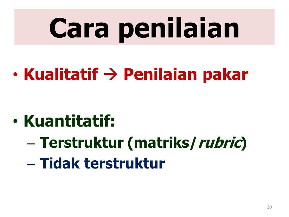 30 Cara penilaian Kualitatif  Penilaian pakar Kuantitatif: – Terstruktur (matriks/rubric) – Tidak terstruktur 30