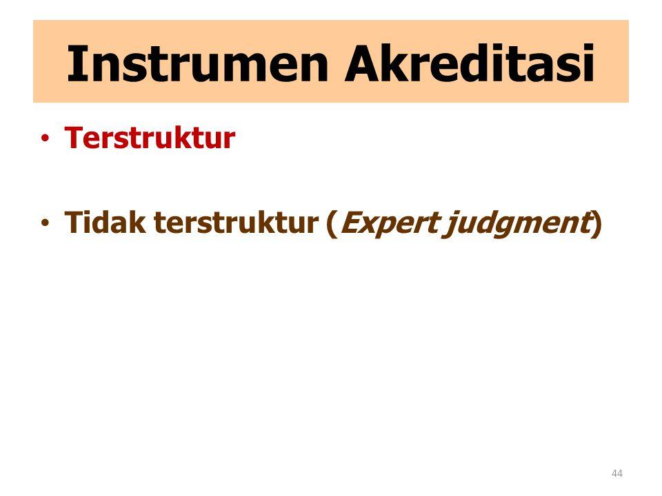 Instrumen Akreditasi Terstruktur Tidak terstruktur (Expert judgment) 44