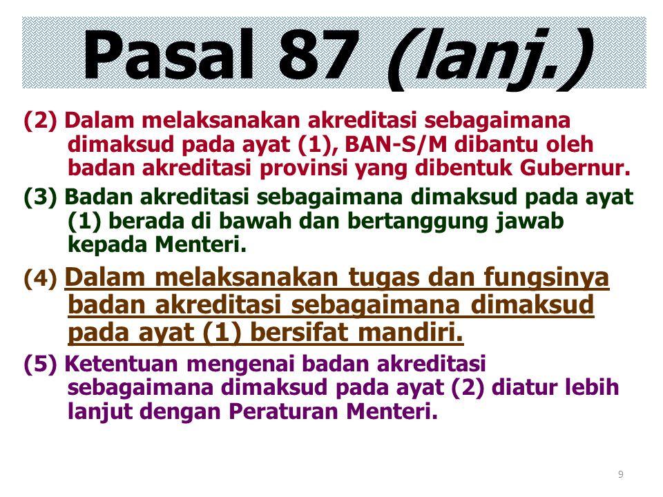 9 (2) Dalam melaksanakan akreditasi sebagaimana dimaksud pada ayat (1), BAN-S/M dibantu oleh badan akreditasi provinsi yang dibentuk Gubernur. (3) Bad