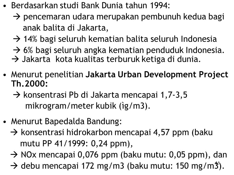 OUT DOOR POLUTION Di Indonesia, ± 70% pencemaran udara disebabkan oleh emisi kendaraan bermotor. Kendaraan bermotor  100% timbal, 13-44% suspended pa