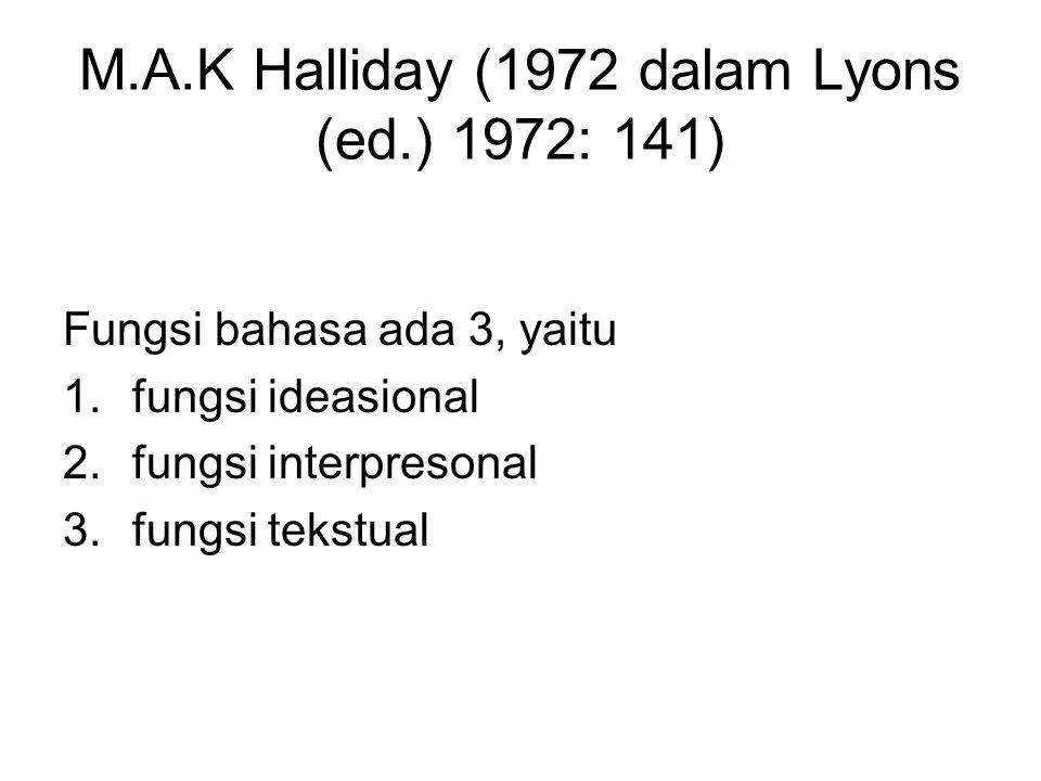 M.A.K Halliday (1972 dalam Lyons (ed.) 1972: 141) Fungsi bahasa ada 3, yaitu 1.fungsi ideasional 2.fungsi interpresonal 3.fungsi tekstual