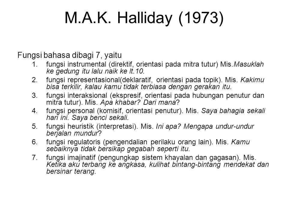M.A.K. Halliday (1973) Fungsi bahasa dibagi 7, yaitu 1.fungsi instrumental (direktif, orientasi pada mitra tutur) Mis.Masuklah ke gedung itu lalu naik
