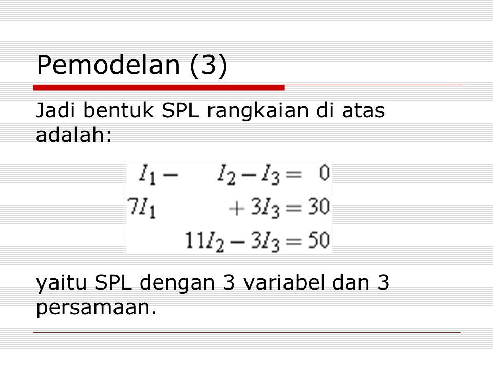 Pemodelan (3) Jadi bentuk SPL rangkaian di atas adalah: yaitu SPL dengan 3 variabel dan 3 persamaan.