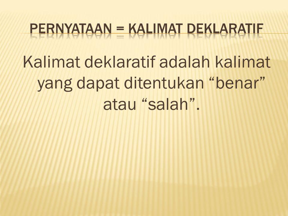 "Kalimat deklaratif adalah kalimat yang dapat ditentukan ""benar"" atau ""salah""."