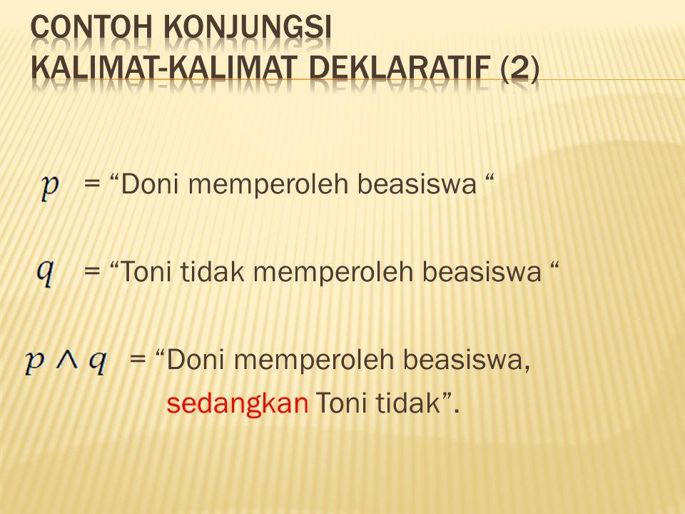 "= ""Doni memperoleh beasiswa "" = ""Toni tidak memperoleh beasiswa "" = ""Doni memperoleh beasiswa, sedangkan Toni tidak""."
