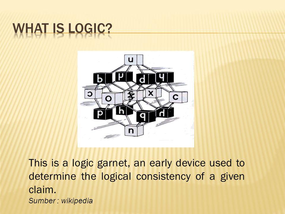  Logika (berasal dari bahasa Yunani λογική logikē) adalah suatu pembelajaran sistematika formal tentang prinsip ke-valid-an penarikan kesimpulan dan alasan yang tepat.λογική Sumber : wikipedia