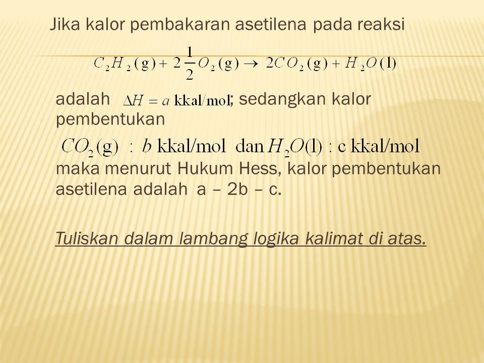 Jika kalor pembakaran asetilena pada reaksi adalah ; sedangkan kalor pembentukan maka menurut Hukum Hess, kalor pembentukan asetilena adalah a – 2b –