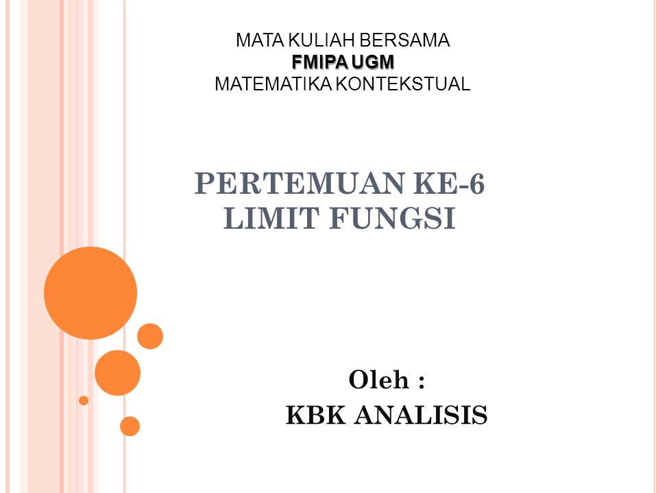 PERTEMUAN KE-6 LIMIT FUNGSI Oleh : KBK ANALISIS MATA KULIAH BERSAMA FMIPA UGM MATEMATIKA KONTEKSTUAL