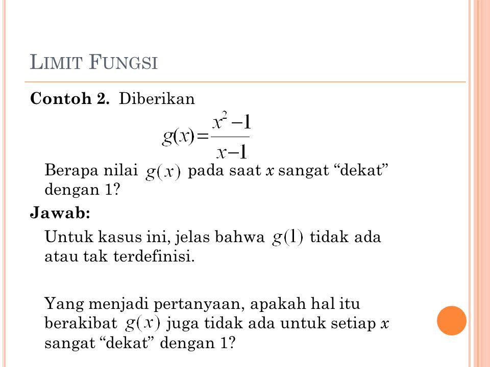 """L IMIT F UNGSI Contoh 2. Diberikan Berapa nilai pada saat x sangat """"dekat"""" dengan 1? Jawab: Untuk kasus ini, jelas bahwa tidak ada atau tak terdefinis"""