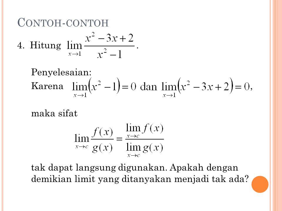 C ONTOH - CONTOH 4.Hitung. Penyelesaian: Karena, maka sifat tak dapat langsung digunakan.