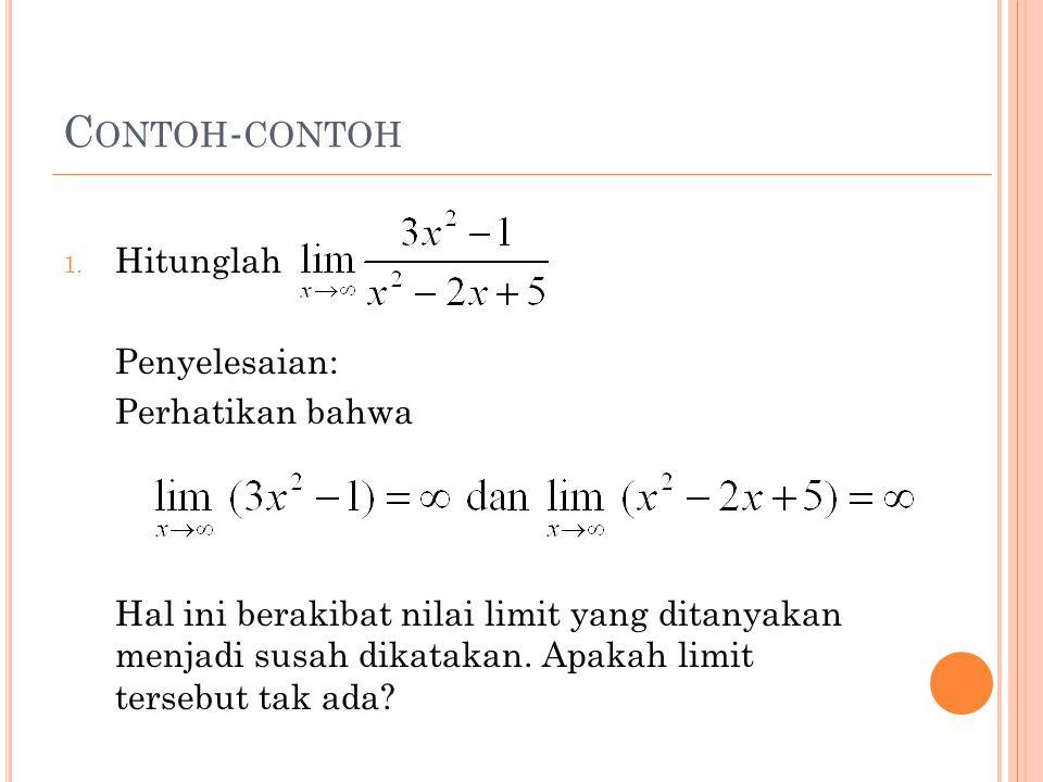 1. Hitunglah Penyelesaian: Perhatikan bahwa Hal ini berakibat nilai limit yang ditanyakan menjadi susah dikatakan. Apakah limit tersebut tak ada?
