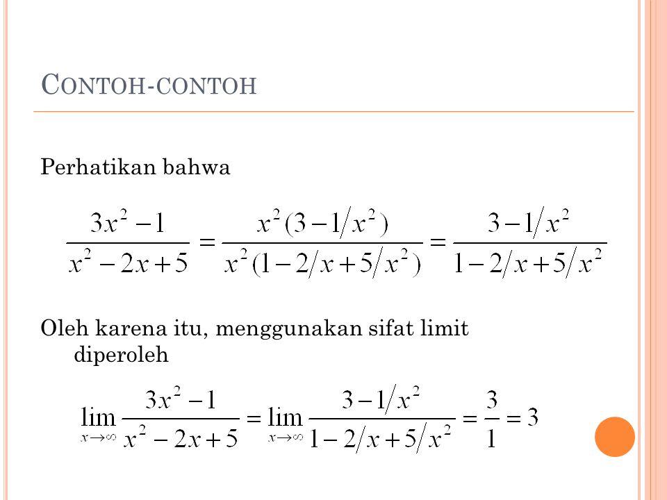 C ONTOH - CONTOH Perhatikan bahwa Oleh karena itu, menggunakan sifat limit diperoleh