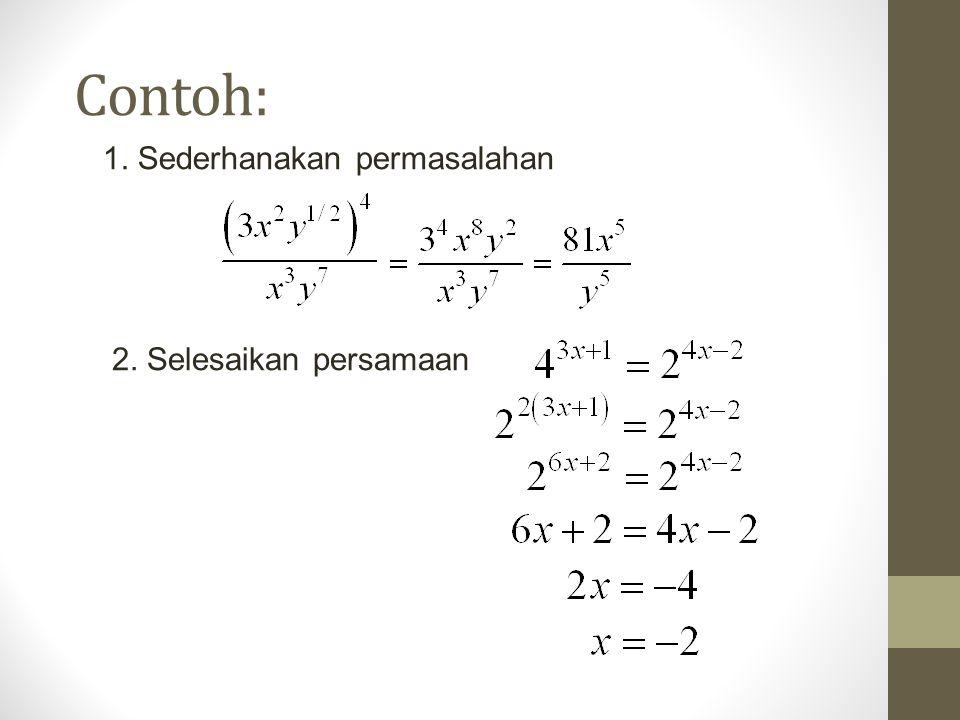 Contoh: 1. Sederhanakan permasalahan 2. Selesaikan persamaan