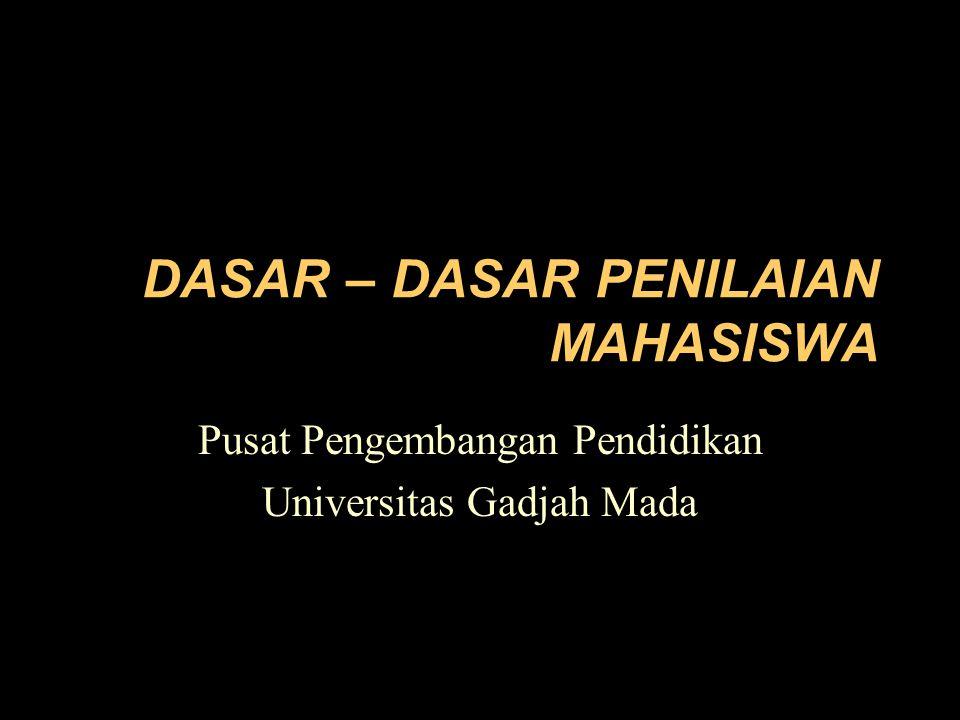 DASAR – DASAR PENILAIAN MAHASISWA Pusat Pengembangan Pendidikan Universitas Gadjah Mada