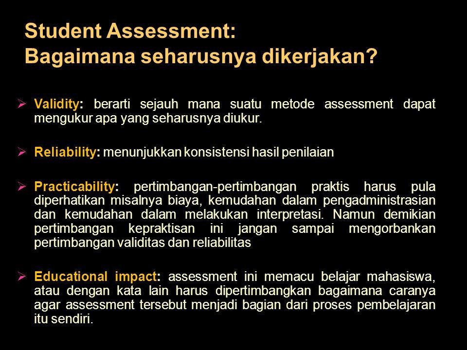  Validity: berarti sejauh mana suatu metode assessment dapat mengukur apa yang seharusnya diukur.  Reliability: menunjukkan konsistensi hasil penila
