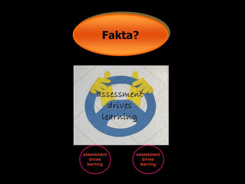 Fakta? assessment drives learning assessment drives learning assessment drives learning