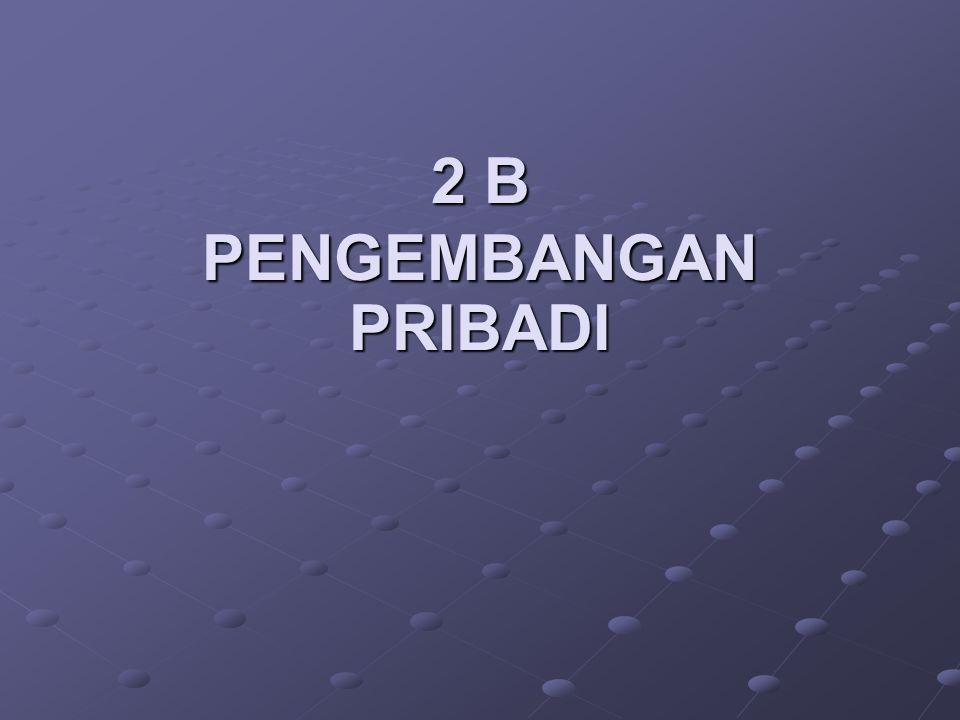 2 B PENGEMBANGAN PRIBADI