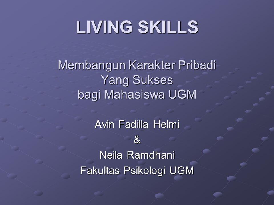 LIVING SKILLS Membangun Karakter Pribadi Yang Sukses bagi Mahasiswa UGM Avin Fadilla Helmi & Neila Ramdhani Fakultas Psikologi UGM
