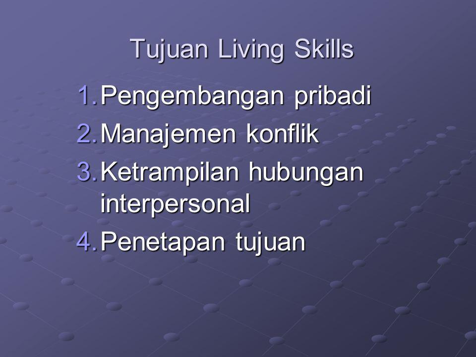 Tujuan Living Skills 1.Pengembangan pribadi 2.Manajemen konflik 3.Ketrampilan hubungan interpersonal 4.Penetapan tujuan