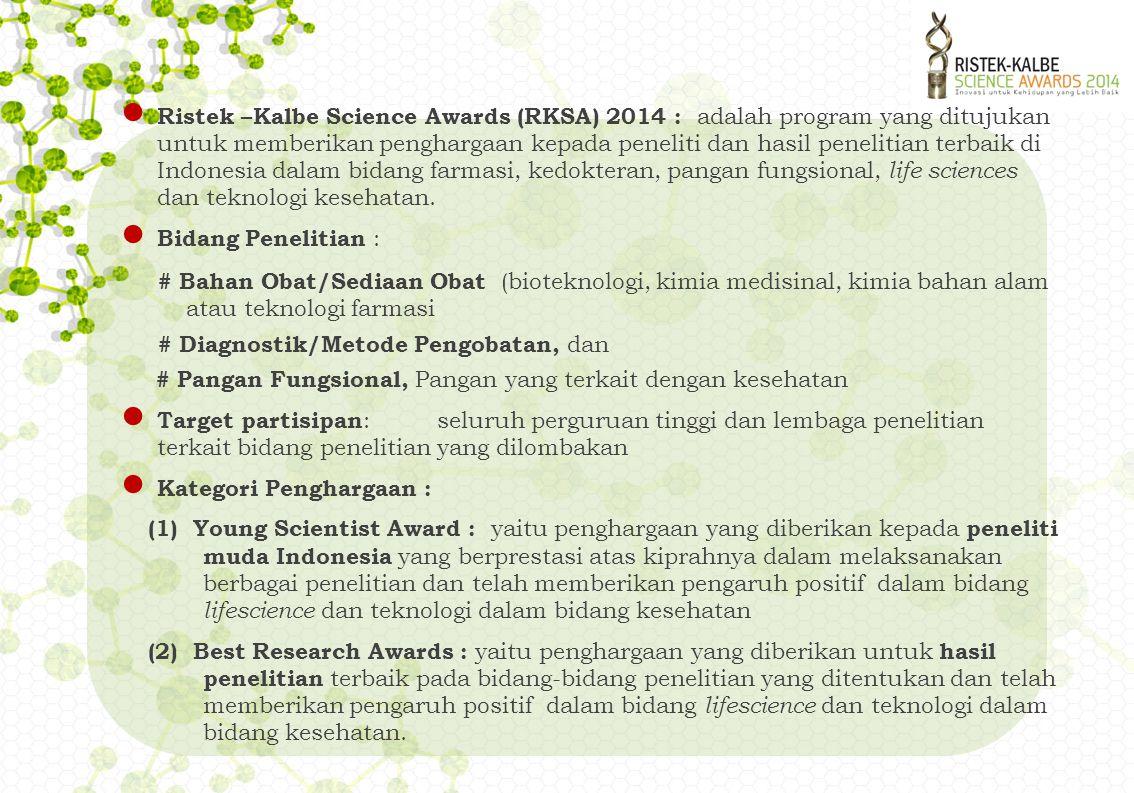 ● Ristek –Kalbe Science Awards (RKSA) 2014 : adalah program yang ditujukan untuk memberikan penghargaan kepada peneliti dan hasil penelitian terbaik di Indonesia dalam bidang farmasi, kedokteran, pangan fungsional, life sciences dan teknologi kesehatan.