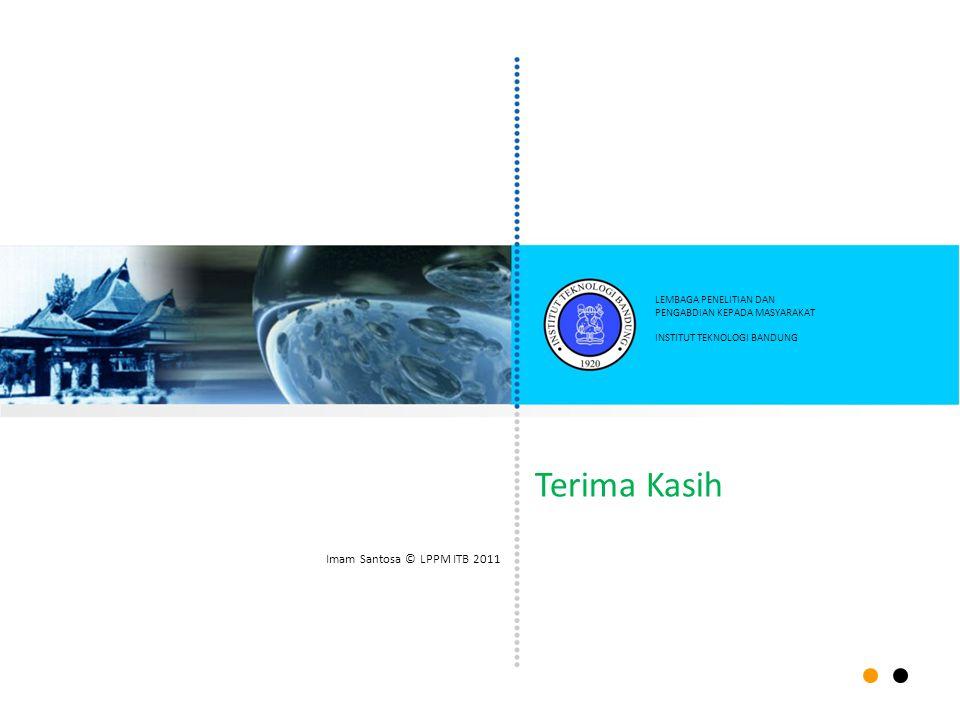 Imam Santosa © LPPM ITB 2011 Terima Kasih LEMBAGA PENELITIAN DAN PENGABDIAN KEPADA MASYARAKAT INSTITUT TEKNOLOGI BANDUNG