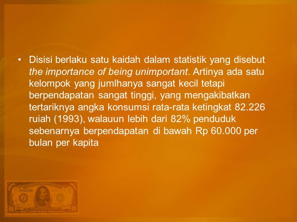 Disisi berlaku satu kaidah dalam statistik yang disebut the importance of being unimportant. Artinya ada satu kelompok yang jumlhanya sangat kecil tet
