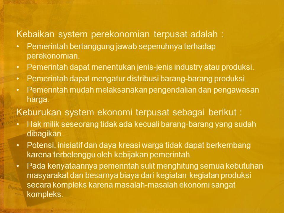 Ciri-ciri sistem ekonomi terpusat : Semua alat dan sumber produksi adalah milik Negara dan dikuasai Negara.