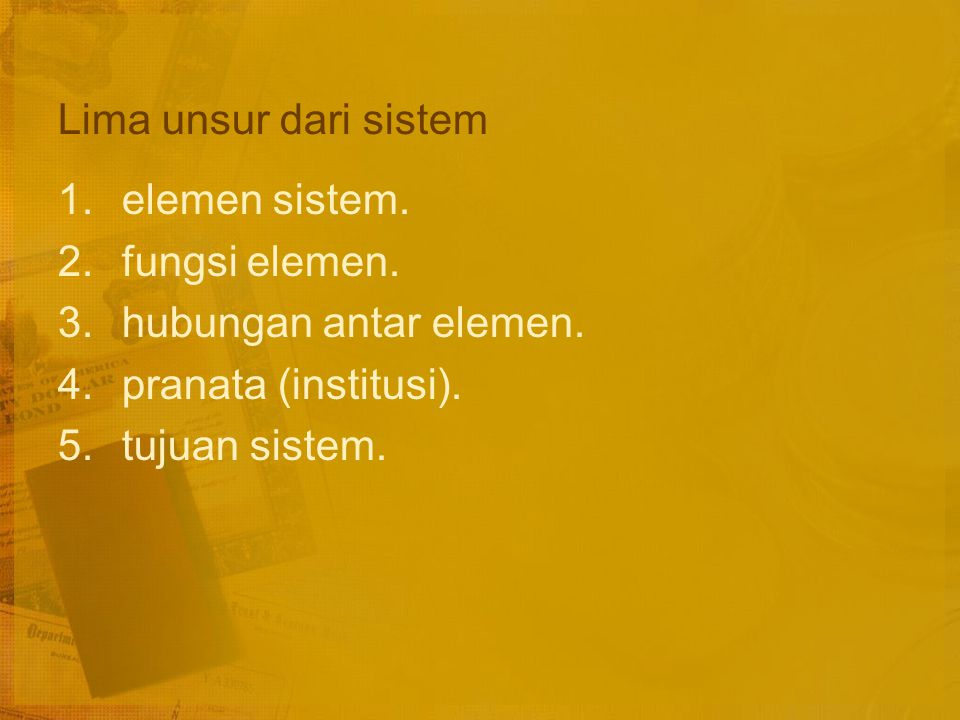 Ciri dari sebuah sistem Setiap sistem tidak hanya sekedar kumpulan berbagai bagian, unsur atau komponen, melainkan merupakan satu kebulatan yang utuh dan padu.