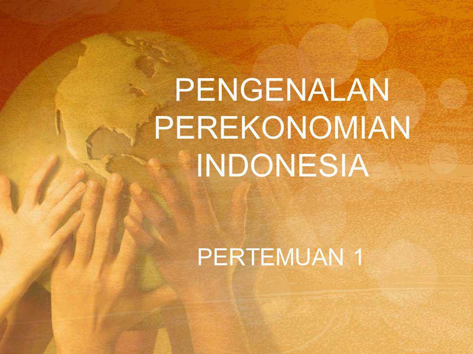 PENGENALAN PEREKONOMIAN INDONESIA PERTEMUAN 1
