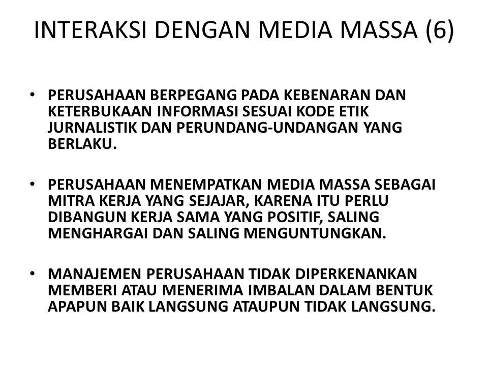 INTERAKSI DENGAN MEDIA MASSA (6) PERUSAHAAN BERPEGANG PADA KEBENARAN DAN KETERBUKAAN INFORMASI SESUAI KODE ETIK JURNALISTIK DAN PERUNDANG-UNDANGAN YANG BERLAKU.