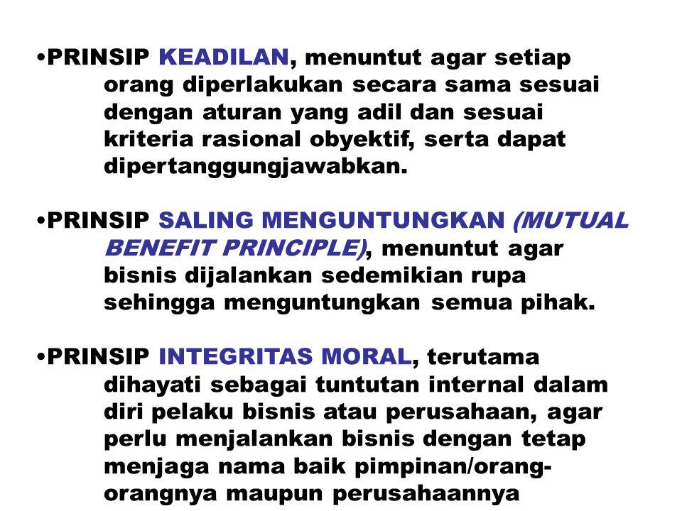 PRINSIP KEADILAN, menuntut agar setiap orang diperlakukan secara sama sesuai dengan aturan yang adil dan sesuai kriteria rasional obyektif, serta dapat dipertanggungjawabkan.