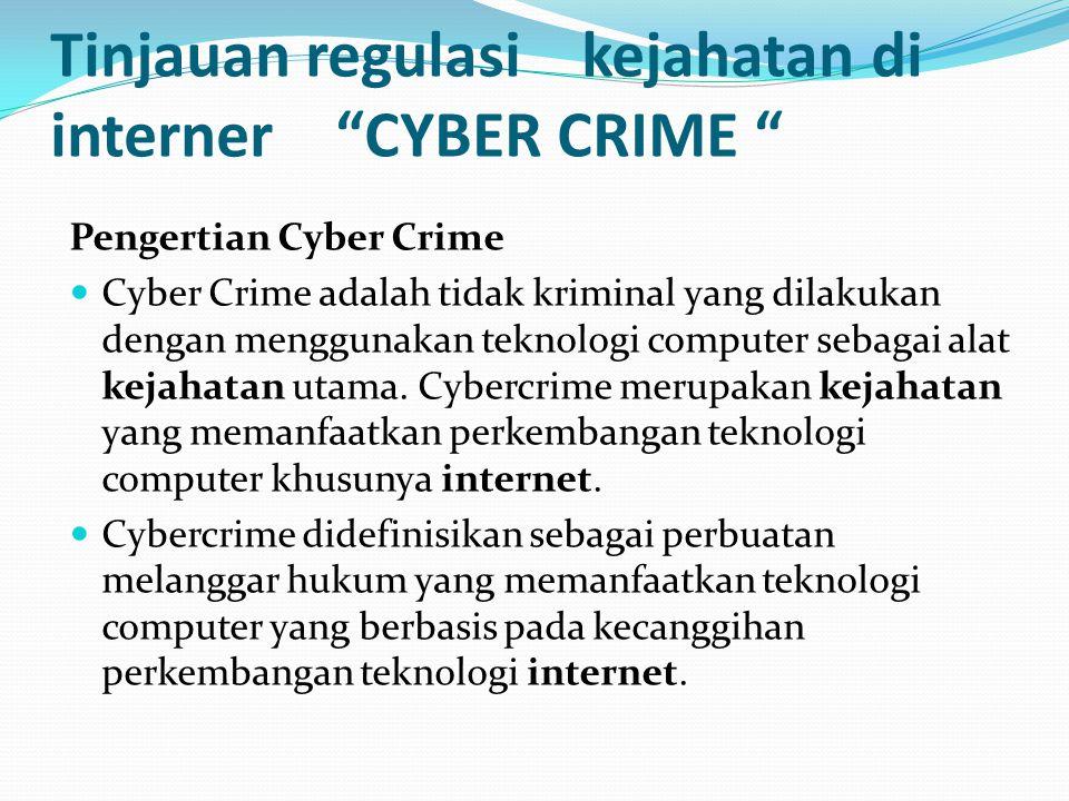 CYBER CRIME Karakteristik Ruang lingkup kejahatan Sifat kejahatan Pelaku kejahatan Modus kejahatan Jenis kerugian yang ditimbulkan