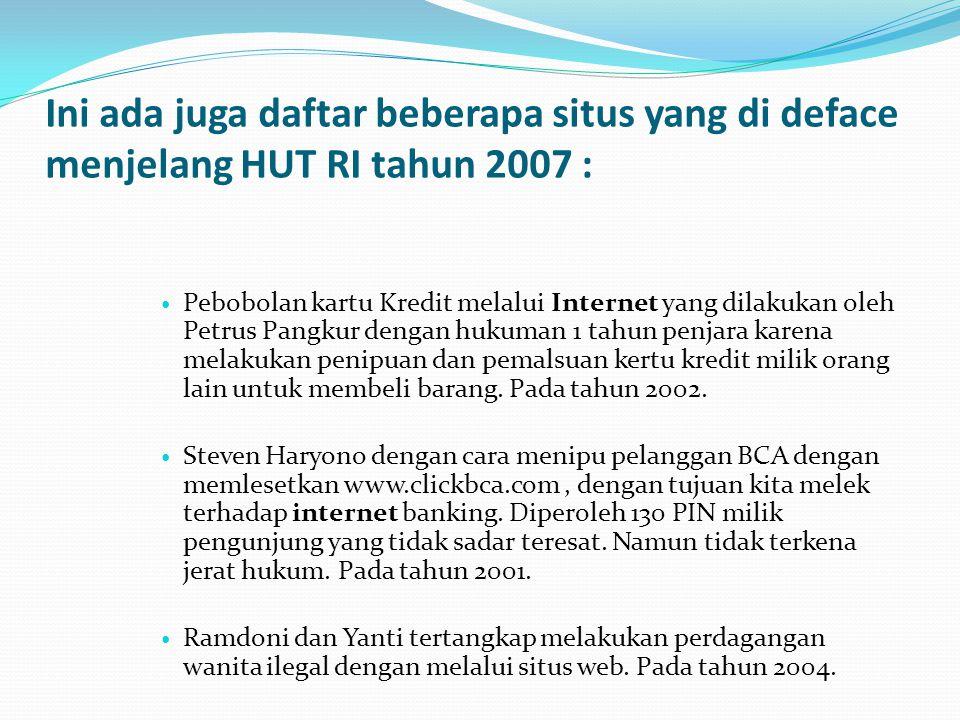 Ini ada juga daftar beberapa situs yang di deface menjelang HUT RI tahun 2007 : Pebobolan kartu Kredit melalui Internet yang dilakukan oleh Petrus Pan