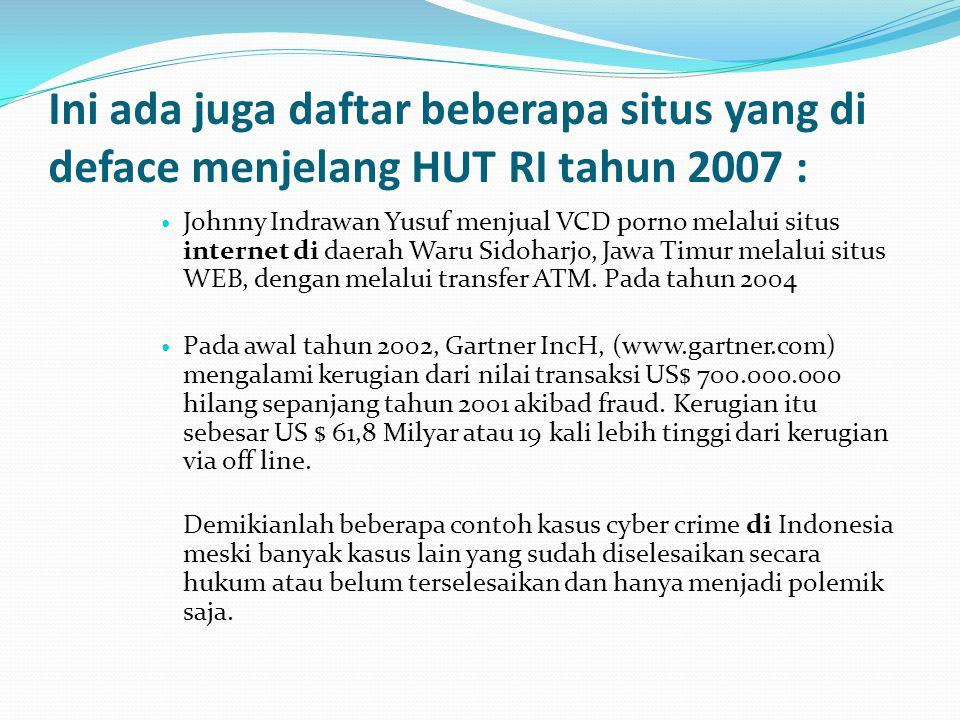 Ini ada juga daftar beberapa situs yang di deface menjelang HUT RI tahun 2007 : Johnny Indrawan Yusuf menjual VCD porno melalui situs internet di daer