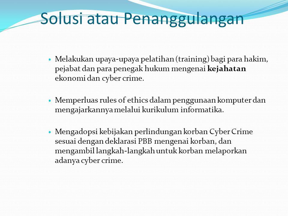 Solusi atau Penanggulangan Melakukan upaya-upaya pelatihan (training) bagi para hakim, pejabat dan para penegak hukum mengenai kejahatan ekonomi dan c