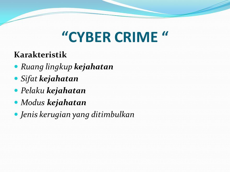 """""""CYBER CRIME """" Karakteristik Ruang lingkup kejahatan Sifat kejahatan Pelaku kejahatan Modus kejahatan Jenis kerugian yang ditimbulkan"""