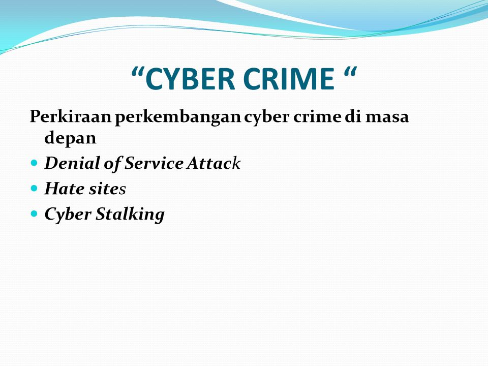 """CYBER CRIME "" Perkiraan perkembangan cyber crime di masa depan Denial of Service Attack Hate sites Cyber Stalking"