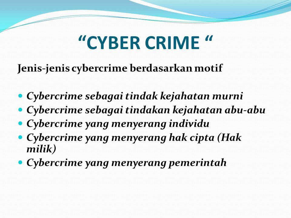 """CYBER CRIME "" Jenis-jenis cybercrime berdasarkan motif Cybercrime sebagai tindak kejahatan murni Cybercrime sebagai tindakan kejahatan abu-abu Cyberc"