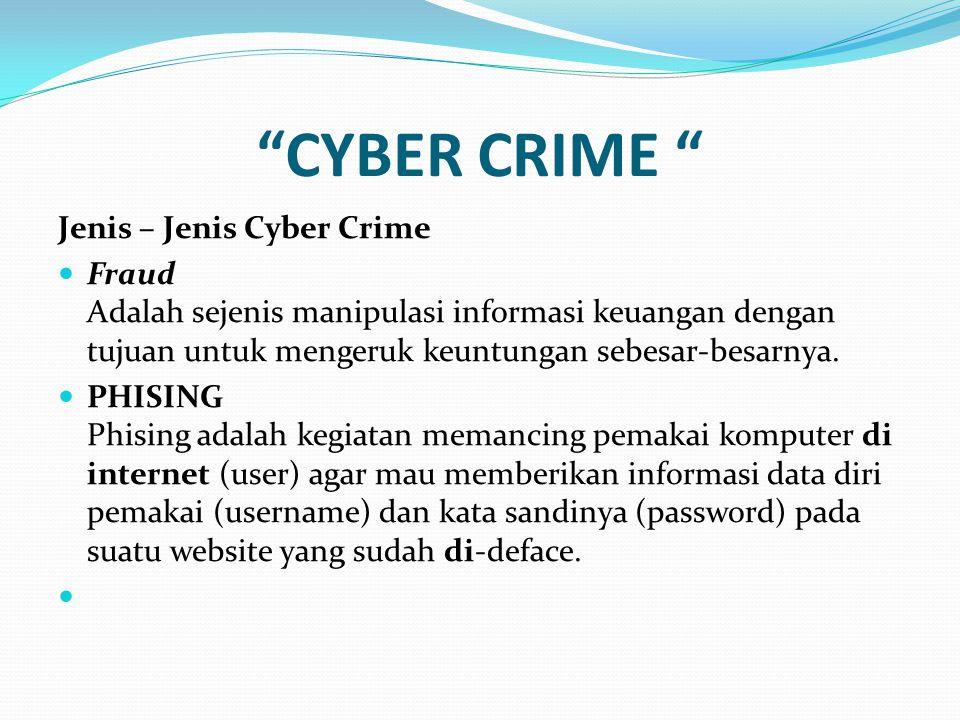 """""""CYBER CRIME """" Jenis – Jenis Cyber Crime Fraud Adalah sejenis manipulasi informasi keuangan dengan tujuan untuk mengeruk keuntungan sebesar-besarnya."""