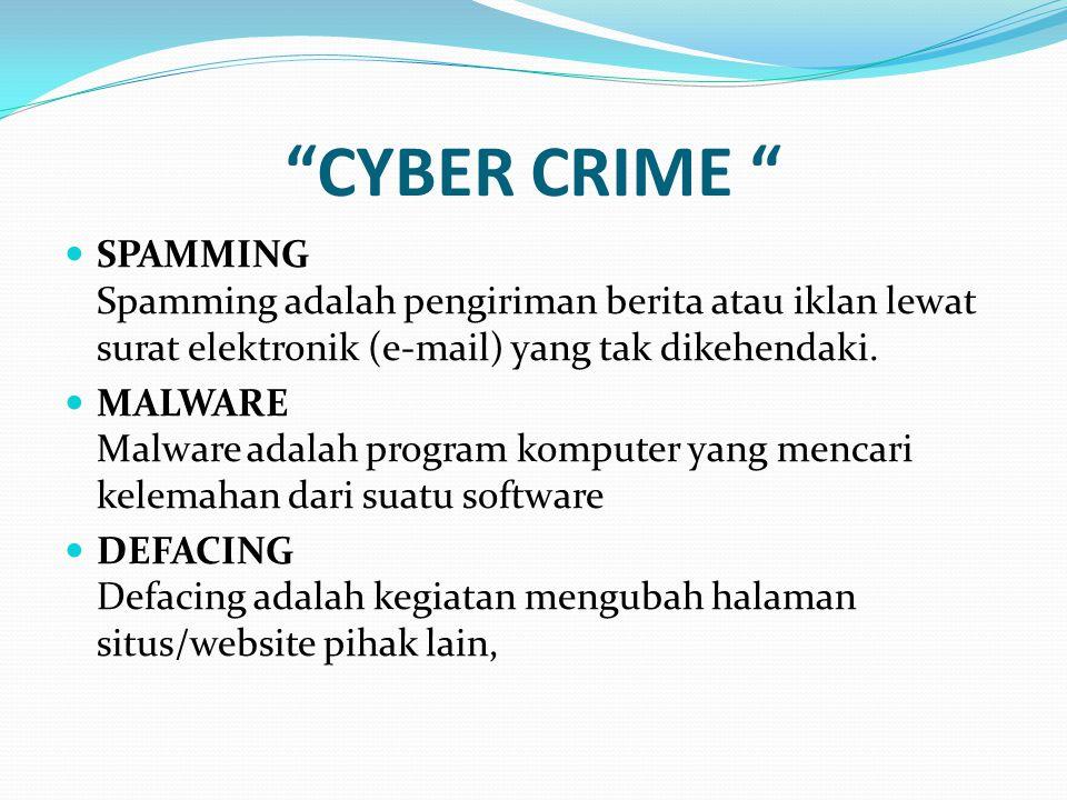 """""""CYBER CRIME """" SPAMMING Spamming adalah pengiriman berita atau iklan lewat surat elektronik (e-mail) yang tak dikehendaki. MALWARE Malware adalah prog"""