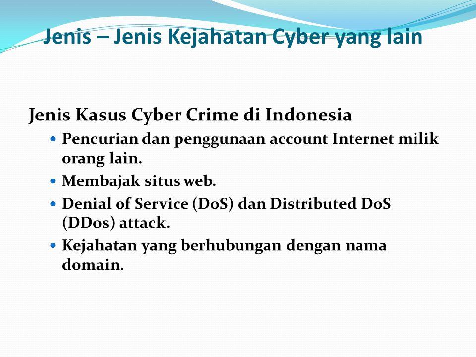 Jenis – Jenis Kejahatan Cyber yang lain Jenis Kasus Cyber Crime di Indonesia Pencurian dan penggunaan account Internet milik orang lain. Membajak situ