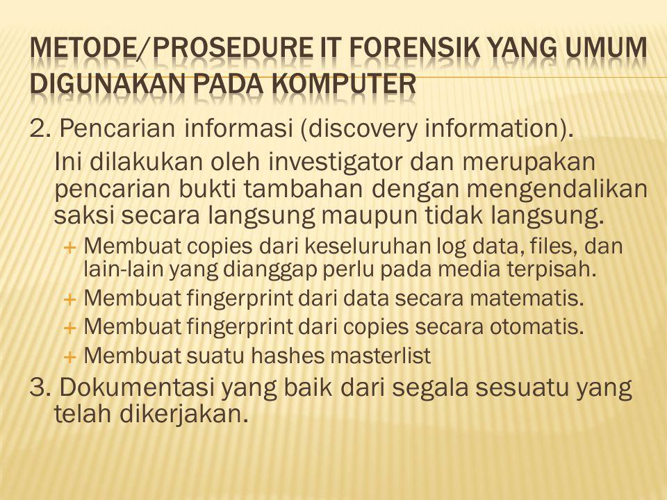 2. Pencarian informasi (discovery information). Ini dilakukan oleh investigator dan merupakan pencarian bukti tambahan dengan mengendalikan saksi seca